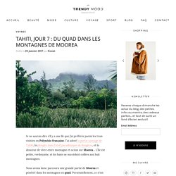 Tahiti, jour 7 : du quad dans les montagnes de Moorea - Trendy Mood