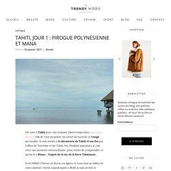 Tahiti, jour 1 : Pirogue Polynésienne et Mana - Trendy Mood