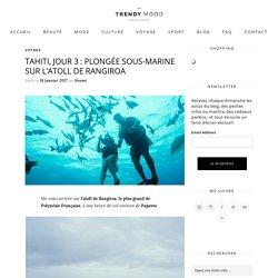 Tahiti, jour 3 : plongée sous-marine sur l'atoll de Rangiroa - Trendy Mood