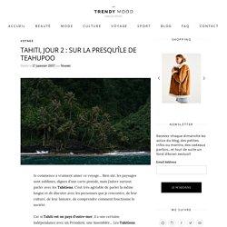 Tahiti, jour 2 : sur la presqu'île de Teahupoo - Trendy Mood