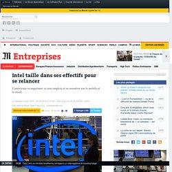 Intel taille dans ses effectifs pour se relancer