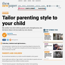Tailor parenting style to your child, Latest Singapore News
