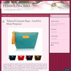 Tailored Cosmetic Bags- Used For Many Purposes
