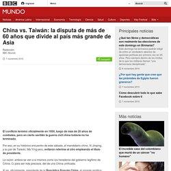 China vs. Taiwán: la disputa de más de 60 años que divide al país más grande de Asia - BBC Mundo