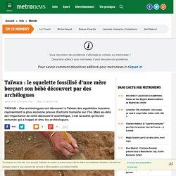 Taïwan : ils exhument une mère berçant un bébé il y a 4800 ans