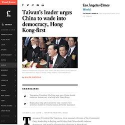 Taiwan's leader urges China to wade into democracy, Hong Kong-first - LA Times