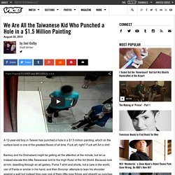 We Are All the Taiwanese Kid Who Punched a Hole in a $1.5 Million Painting