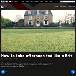 How to take afternoon tea like a Brit - BBC Reel