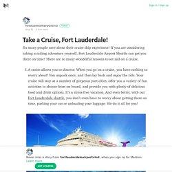 Take a Cruise, Fort Lauderdale! – fortlauderdaleairportshut – Medium