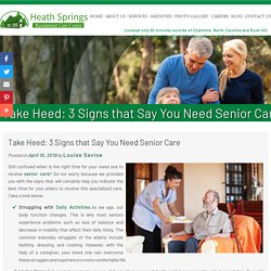 Take Heed: 3 Signs that Say You Need Senior Care