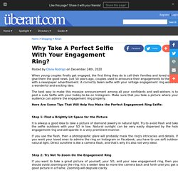 Why Take A Perfect Selfie With Your Engagement Ring?