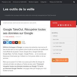Google TakeOut. Récupérer toutes ses données sur Google
