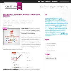 Google Takeout. Sauvegardez le contenu de votre Google Drive