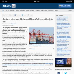Asciano takeover: Qube and Brookfield consider joint bid - Business