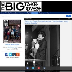 """The Big Takeover: Pere Ubu/ David Thomas interview: """"there's always a way around stupidity"""""""