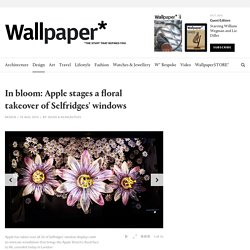 In bloom: Apple stages a floral takeover of Selfridges' windows