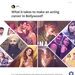 What it takes to make an acting career in Bollywood?