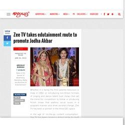 Zee TV takes edutainment route to promote Jodha Akbar