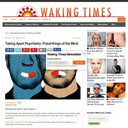 Taking Apart Psychiatry: Fraud-Kings of theMind