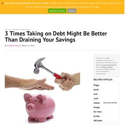 3 Times Taking on Debt Might Be Better Than Draining Your Savings