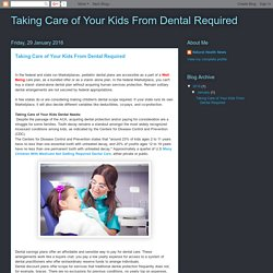 Taking Care of Your Kids From Dental Required: Taking Care of Your Kids From Dental Required