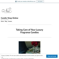 Taking Care of Your Luxury Fragrance Candles – Candle Shop Online