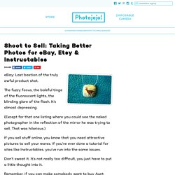 Shoot to Sell: Taking Better Photos for eBay, Etsy & Instructables