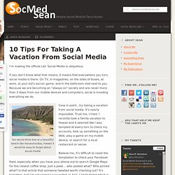 10 Tips For Taking A Vacation From Social Media