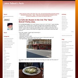 "John Talbott's Paris: Le Cafe des Musees in the 3rd: The ""Ideal"" Bistrot? Pretty close."