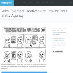 Why Talented Creatives Are Leaving Your Shitty Agency