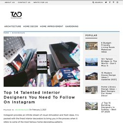 Top 14 Talented Interior Designers You Need to Follow on Instagram - TAD
