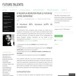 8 talents à recruter pour le futur de votre entreprise