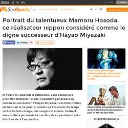 Portrait du talentueux Mamoru Hosoda, ce réalisateur nippon considéré comme le digne successeur d'Hayao Miyazaki
