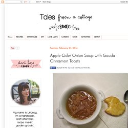 tales from a cottage: Apple Cider Onion Soup with Gouda Cinnamon Toasts