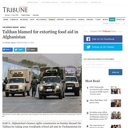 Taliban blamed for extorting food aid in Afghanistan