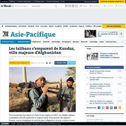 Les talibans s'emparent de Kunduz, ville majeure d'Afghanistan