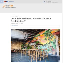 Let's Talk Tiki Bars: Harmless Fun Or Exploitation?