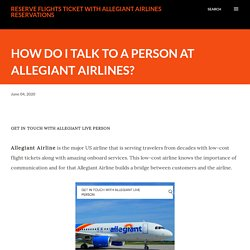 HOW DO I TALK TO A PERSON AT ALLEGIANT AIRLINES?