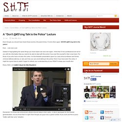 """A """"Don't @#$%ing Talk to the Police"""" Lecture - The SHTF Journal"""