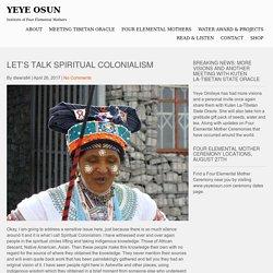 Let's Talk Spiritual Colonialism – Yeye Osun