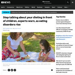 Stop talking about your dieting in front of children, experts warn, as eating disorders rise