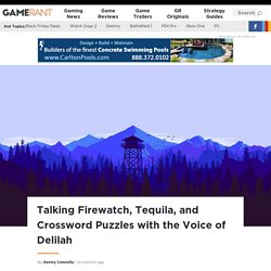 Talking Firewatch, Tequila, and Crossword Puzzles with the Voice of Delilah