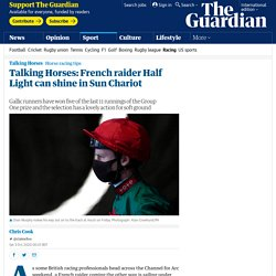 Talking Horses: French raider Half Light can shine in Sun Chariot