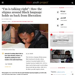 """""""I'm is talking right"""": How the stigma around Black language holds us back from liberation"""