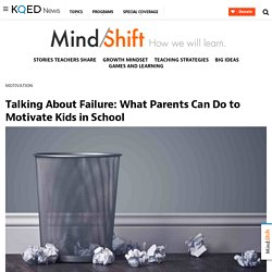 Talking About Failure: What Parents Can Do to Motivate Kids in School
