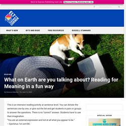 What on Earth are you talking about? Reading for Meaning in a fun way - Teacher´s Corner