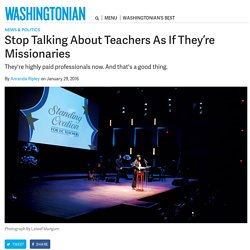 Stop Talking About Teachers As If They're Missionaries