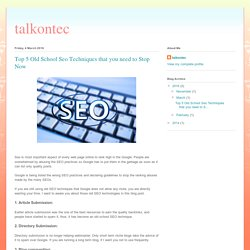 talkontec: Top 5 Old School Seo Techniques that you need to Stop Now