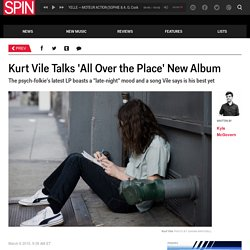 Kurt Vile Talks 'All Over the Place' New Album
