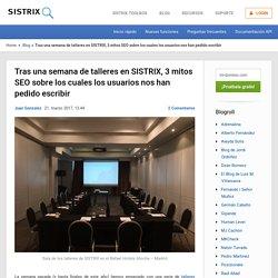 Tras una semana de talleres en SISTRIX, 3 mitos SEO sobre los cuales los usuarios nos han pedido escribir - sistrix.es